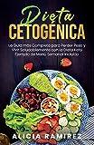 Dieta Cetogénica: La Guía más Completa para Perder Peso y Vivir Saludablemente con la Dieta Keto...