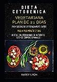 Dieta Cetogénica Vegetariana : Plan De 21 Días Para Adelgazar Extremadamente Rápido. Recetas Con...