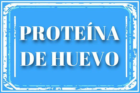 PROTEÍNA DE HUEVO CLARAS