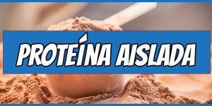 Proteína Aislada de suero - 10 Mejores Proteínas Isoladas